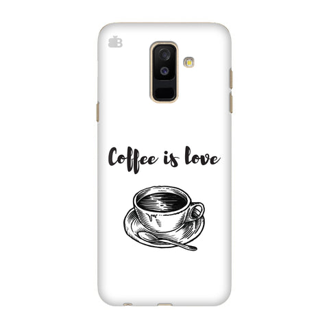 Coffee is Love Samsung A6+ Cover