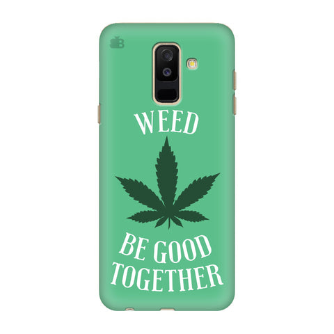 Weed be good Together Samsung A6+ Cover