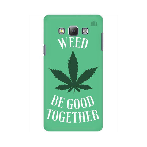 Weed be good Together Samsung A7 Phone Cover