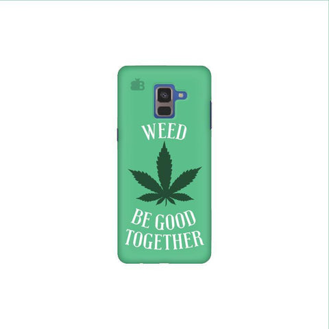 Weed be good Together Samsung A8 Plus Phone Cover