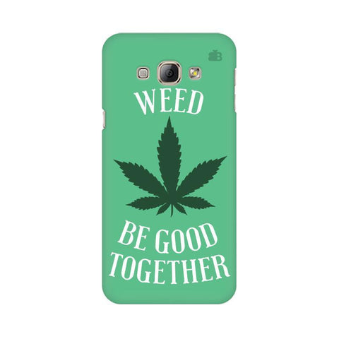 Weed be good Together Samsung A8 Phone Cover