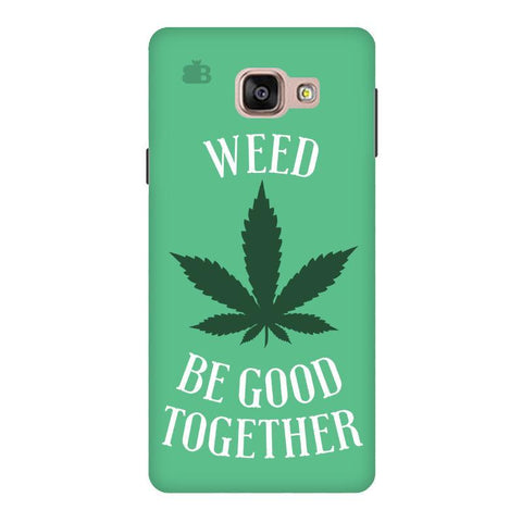 Weed be good Together Samsung A9  Pro Phone Cover