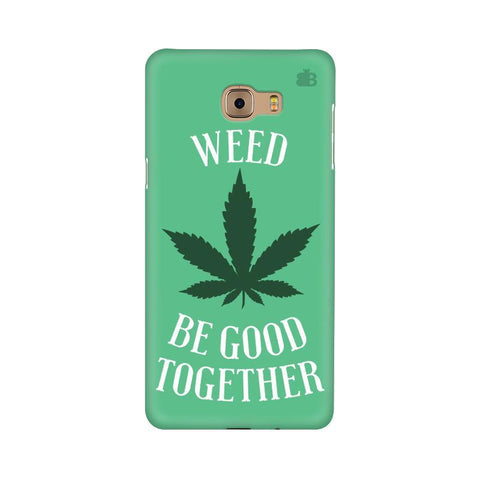 Weed be good Together Samsung C9 Pro Cover