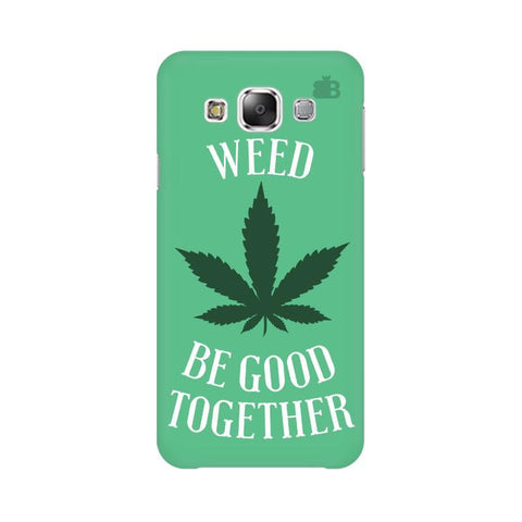 Weed be good Together Samsung E5 Cover
