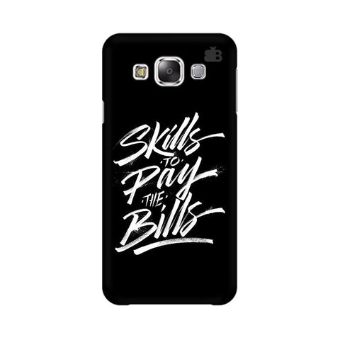 Skills Pay Bills Samsung E7 Cover
