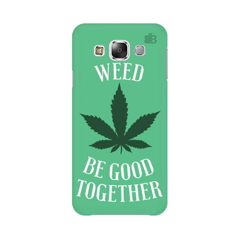 Weed be good Together Samsung E7 Cover