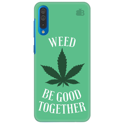 Weed Be Good Together Samsung Galaxy A50 Cover