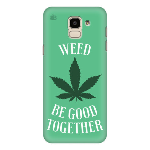 Weed be good Together Samsung Galaxy J6 Plus Cover