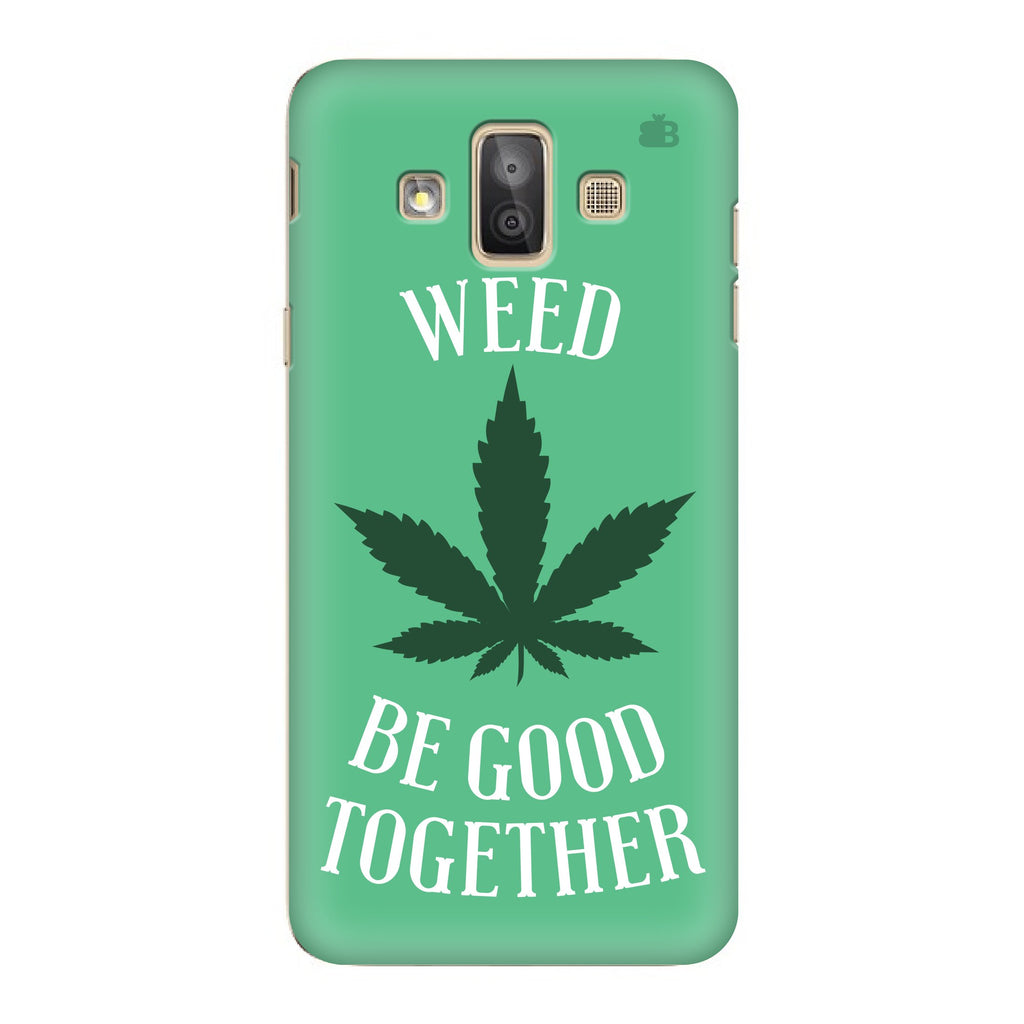Weed Be Good Together Samsung Galaxy J7 Duo Cover