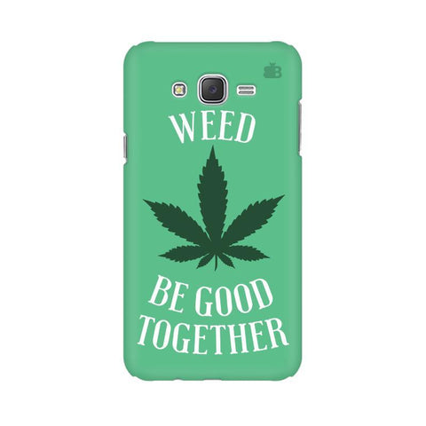 Weed be good Together Samsung J2 2016 Phone Cover
