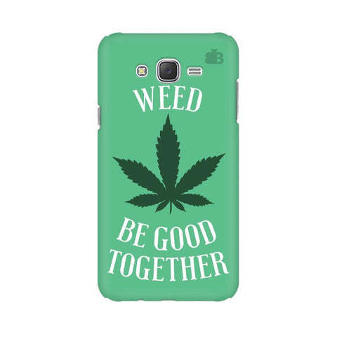 Weed be good Together Samsung J2 Phone Cover
