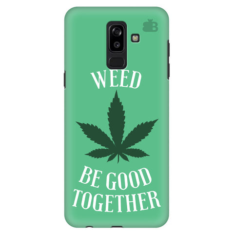 Weed be good Together Samsung J8 Plus Cover