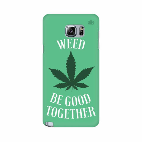 Weed be good Together Samsung Note 5 Cover
