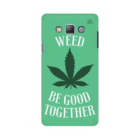 Weed be good Together Samsung On 5 Cover