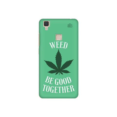 Weed be good Together Vivo V3 Phone Cover