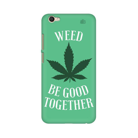 Weed be good Together Vivo V5 Phone Cover