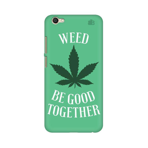 Weed be good Together Vivo V5 Plus Phone Cover