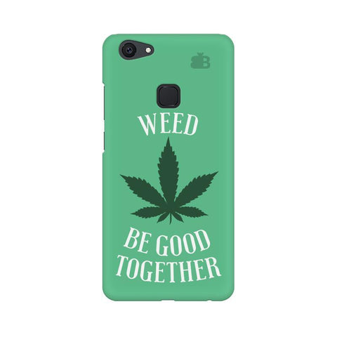 Weed be good Together Vivo V7 Plus Phone Cover