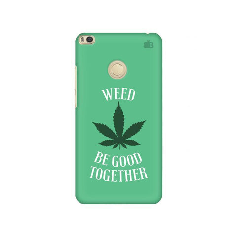 Weed be good Together Xiaomi Mi Max 2 Phone Cover