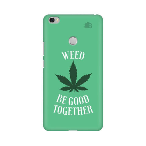 Weed be good Together Xiaomi Mi Max Phone Cover