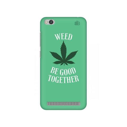 Weed be good Together Xiaomi Redmi 5A Phone Cover