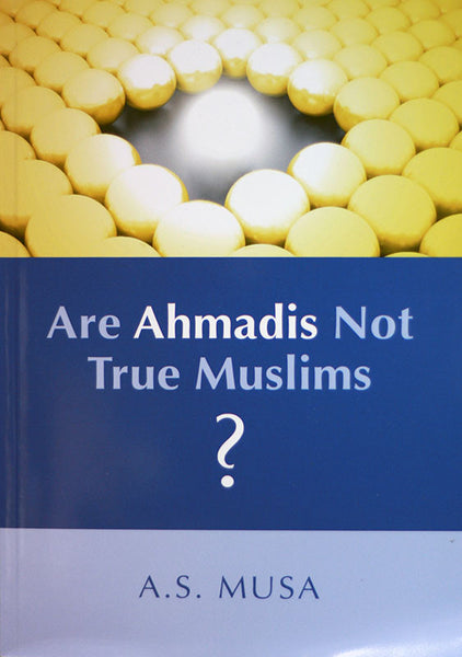 Are Ahmadis Not True Muslims?