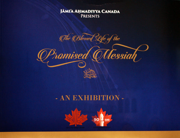 The Blessed Life of the Promised Messiah - An Exhibition
