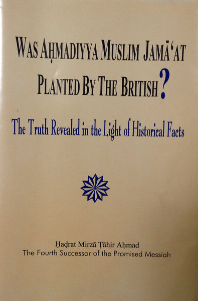 Was Ahmadiyya Muslim Jama'at Planted By The British?