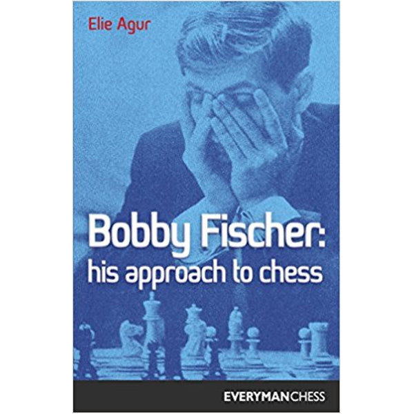 bobby fischer, his approach to chess - Agur