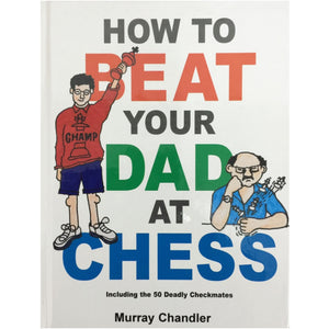 how to beat your dad at chess - Chandler