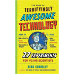 Book of Terrifyingly Awesome Technology: 27 Experiments