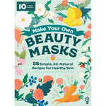Make Your Own Beauty Masks: 38 Simple All-Natural Recipes