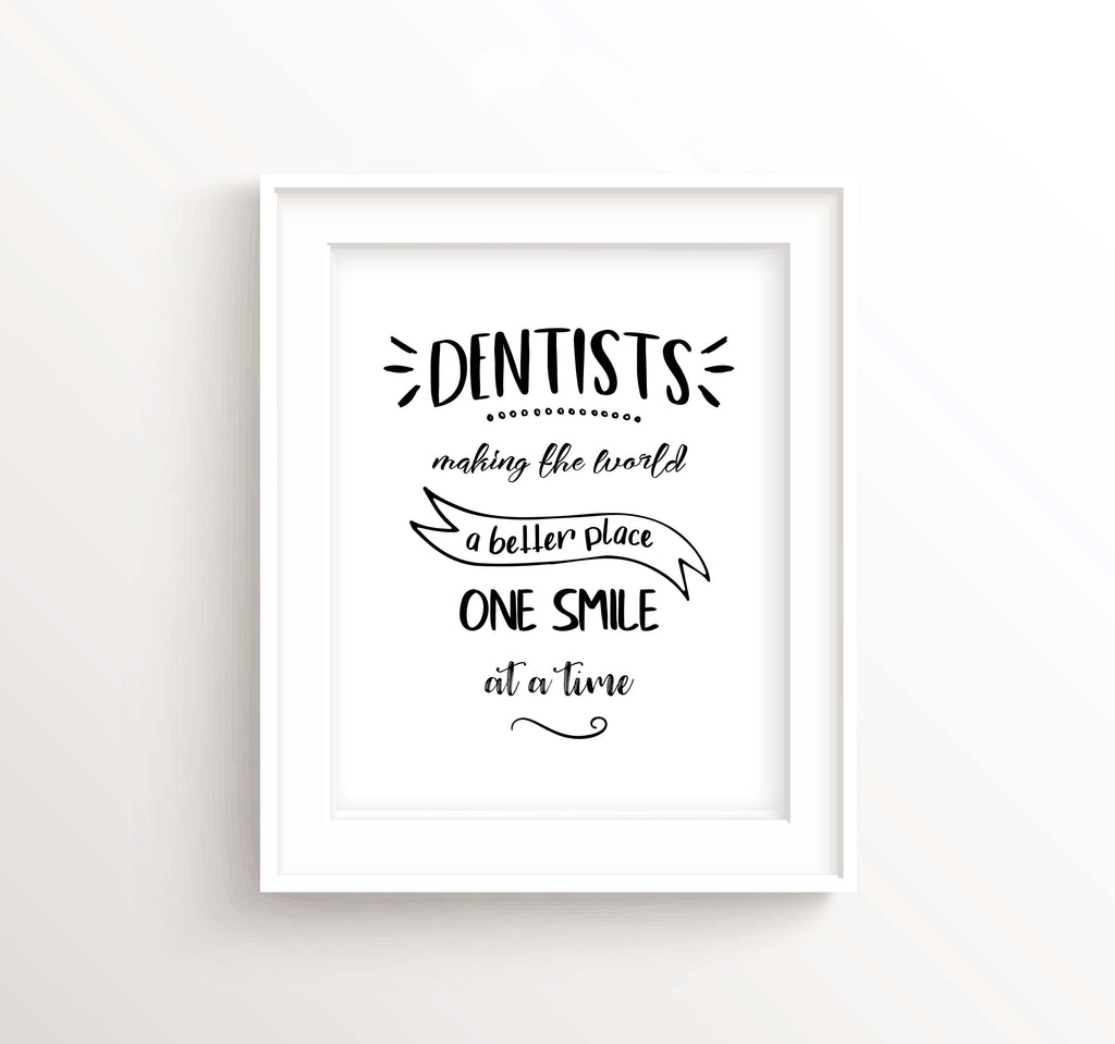 Dentists making the world a better place one smile at a time, Dentist Art, Dental Poster