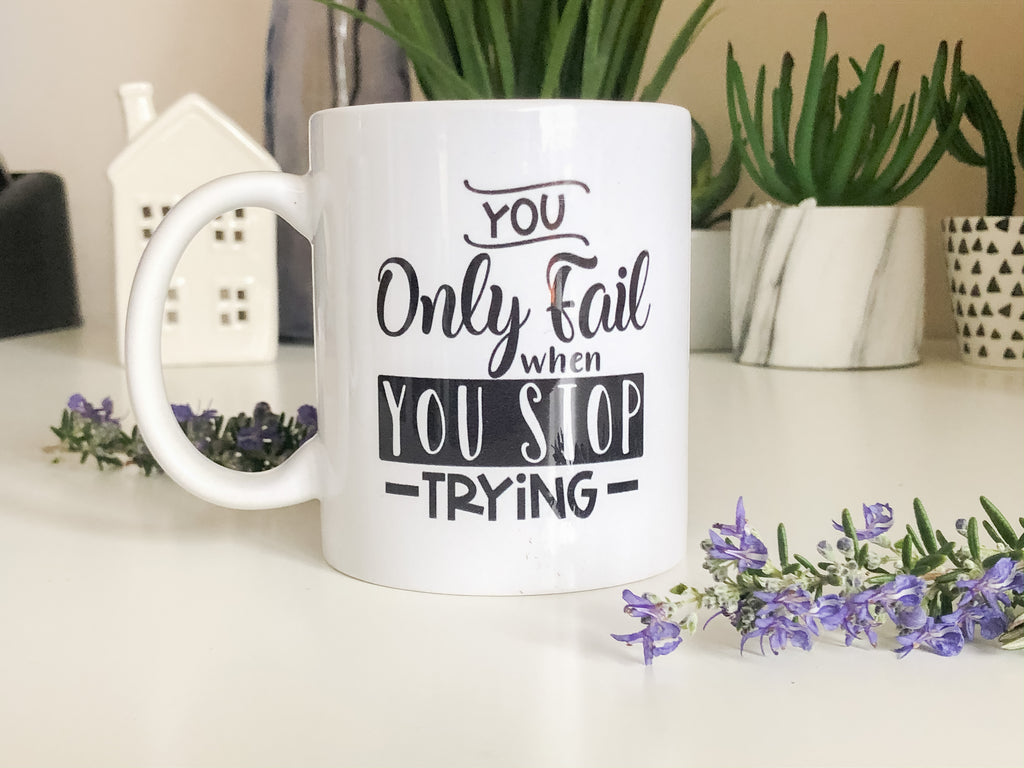 You Only Fail When You Stop Trying, Motivational Mug, Mugs with Quotes Mugs with Sayings, Mug Inspiration Mug, Inspirational Mugs For Women