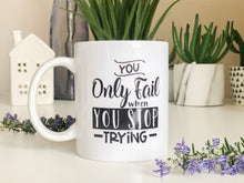 You Only Fail When You Stop Trying, Motivational Mug, Mugs with Quotes, Quotes Mugs, Mugs with Sayings, Mug Inspiration, Inspiration Mug