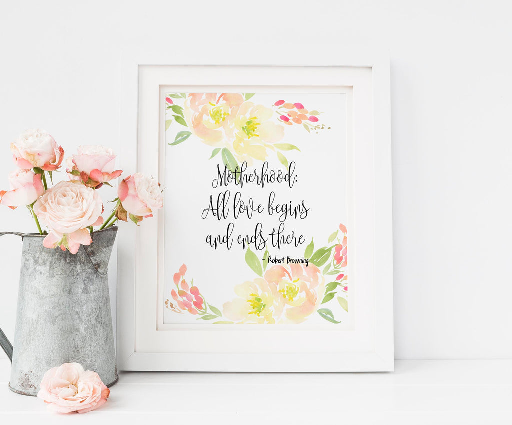 Motherhood All Love Begins And Ends There, Robert Browning Wall Art, robert browning wall print, mum quote gifts