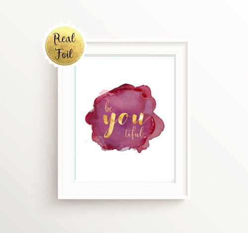 Be you tiful Wall Art gold foil quote print - Inspirational Art Quotes - Gift for Grlfriends Birthday