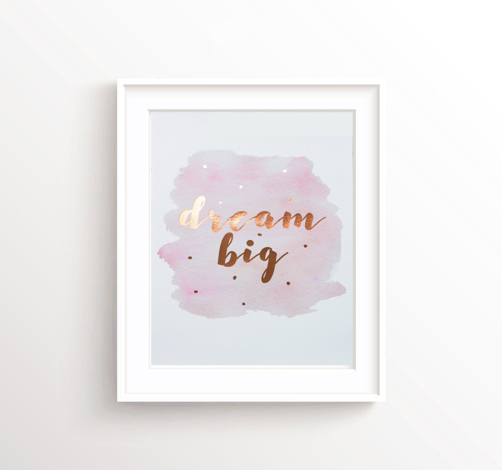 Gold Foil Prints 5 - Dream Big Print Poster, Gold Foil Print Art, Rose Gold Foil Prints, dream big personalised print, dream big quotes, gold foil prints uk