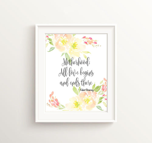 Motherhood : All love begins and ends there - Robert Browning Quote Print