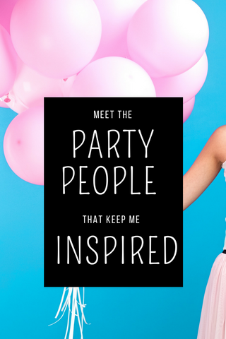 These 5 Party People Inspire my Parties and Here's Why!