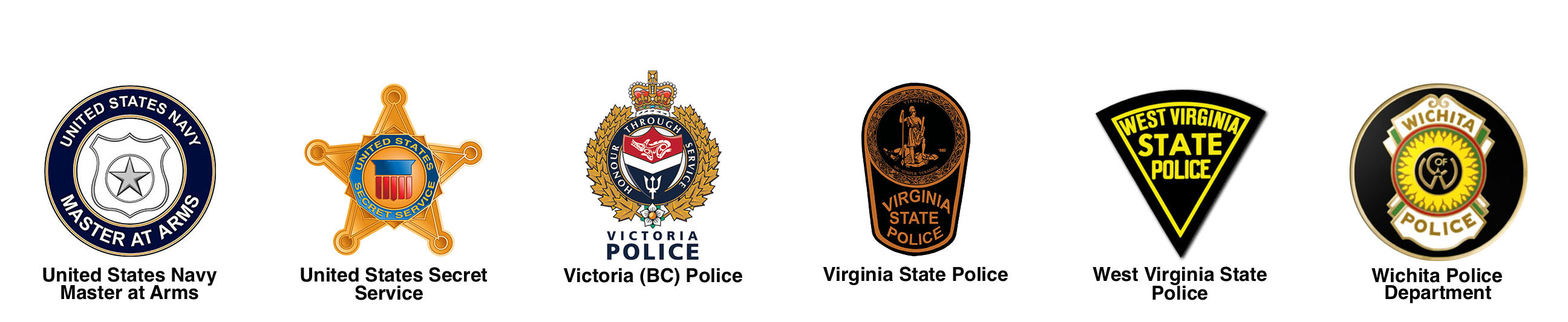 United States Navy Masters at Arms, United States Secret Service, Victoria (BC) Police, Virginia State Patrol, West Virginia State Patrol, Wichita PD