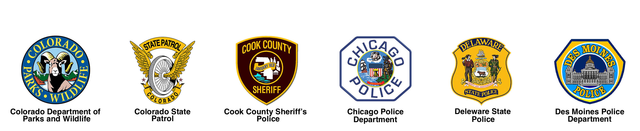 Colorado Department of Parks and Wildlife, Colorado State Patrol, Cook County Sheriffs Office, Chicago PD, Delaware PD, Des Moines PD