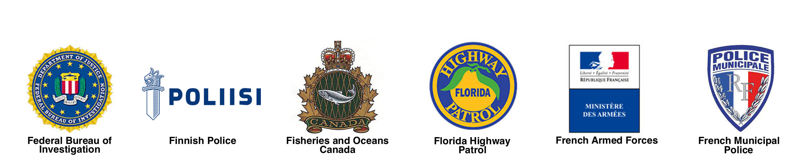 FBI, Finnish Police, Fisheries and Oceans Canada, Florida Highway Patrol, French Armed Forces, French Municipal Police
