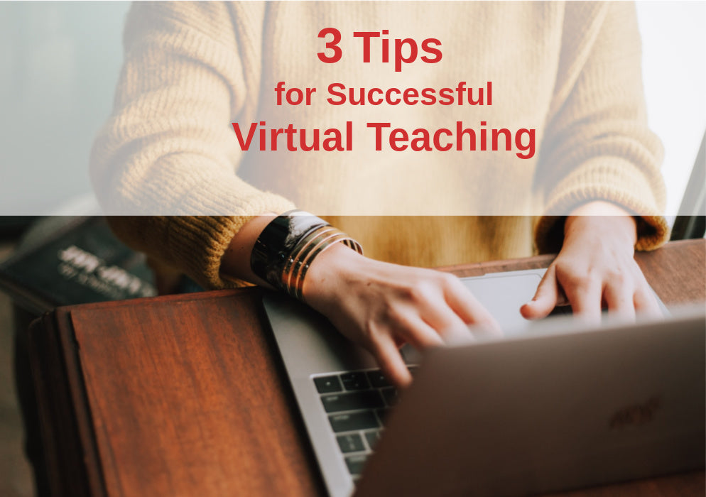 3 Tips for Successful Virtual Teaching