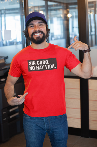 Sin Coro No Hay Vida  T-Shirt | Tshirt | Great Latin Clothing