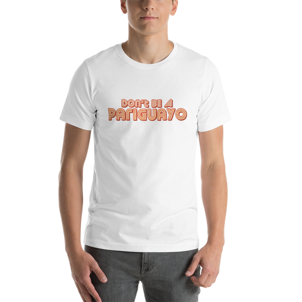 Don't Be A Pariguayo T-Shirt | Camiseta Apera | Dominican Tee | Mens Fashion | Guys Clothing Only
