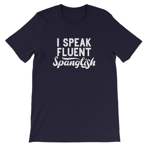 I Speak Fluent Spanglish Unisex T-Shirt | Tshirt | Great Latin Clothing
