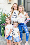 Be The Good Kid/Toddler Tee
