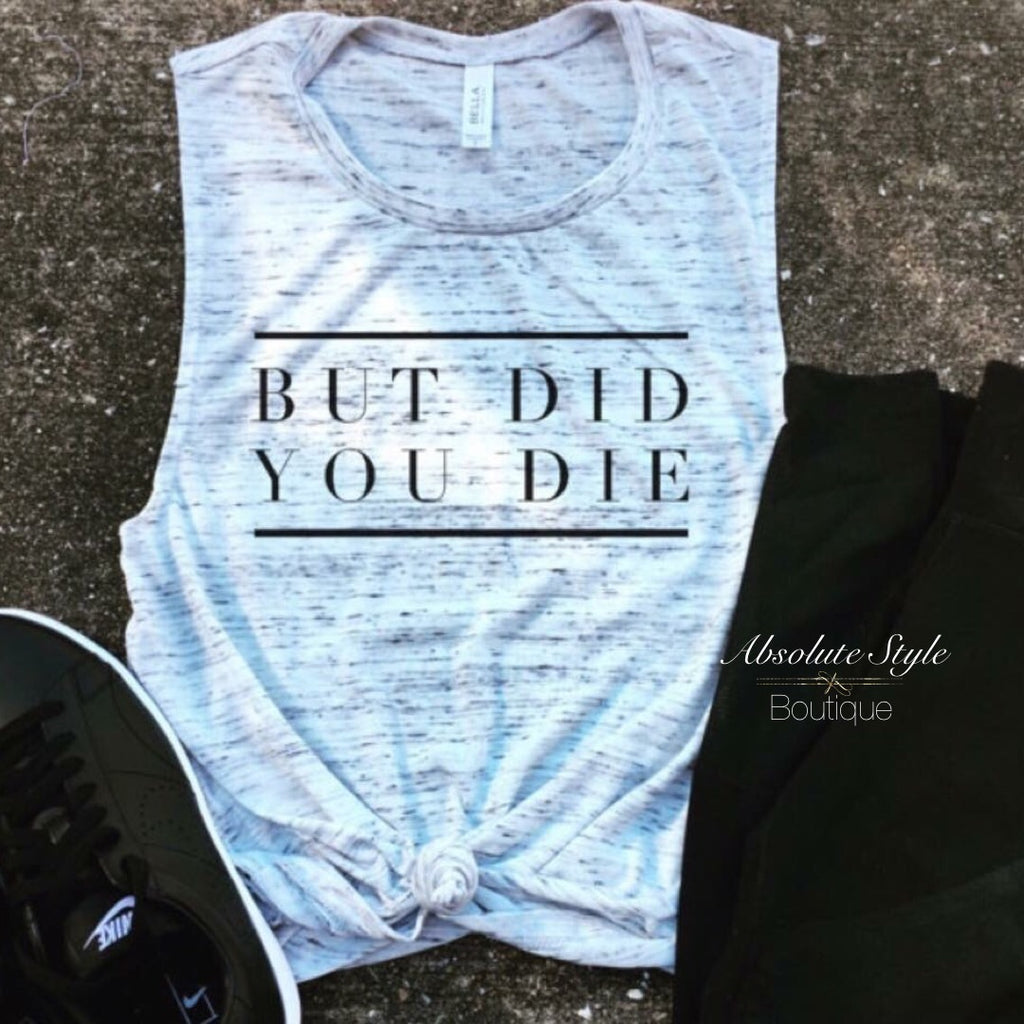 But Did You Die - Muscle Tank