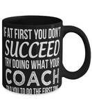 Funny Coach Mug Cup 11oz If at First you Don't Succeed Try Doing What Your Coach Said The First Time